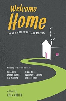 Image is a stylized house against a dark background with a green path leading to the door, the text overhead reads in yellow Welcome Home and underneath in white, the subtitle reads An Anthology on Love and Adoption.